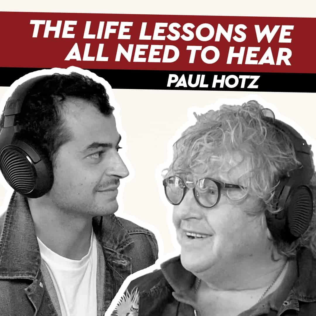 Paul Hotz – The Life Lessons We All Need to Hear