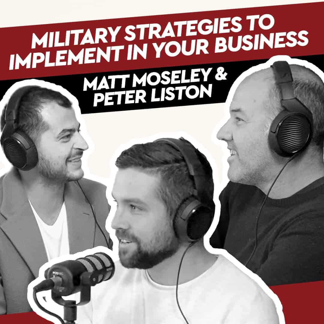 Matt Moseley & Peter Liston – Military Strategies to implement in your Business