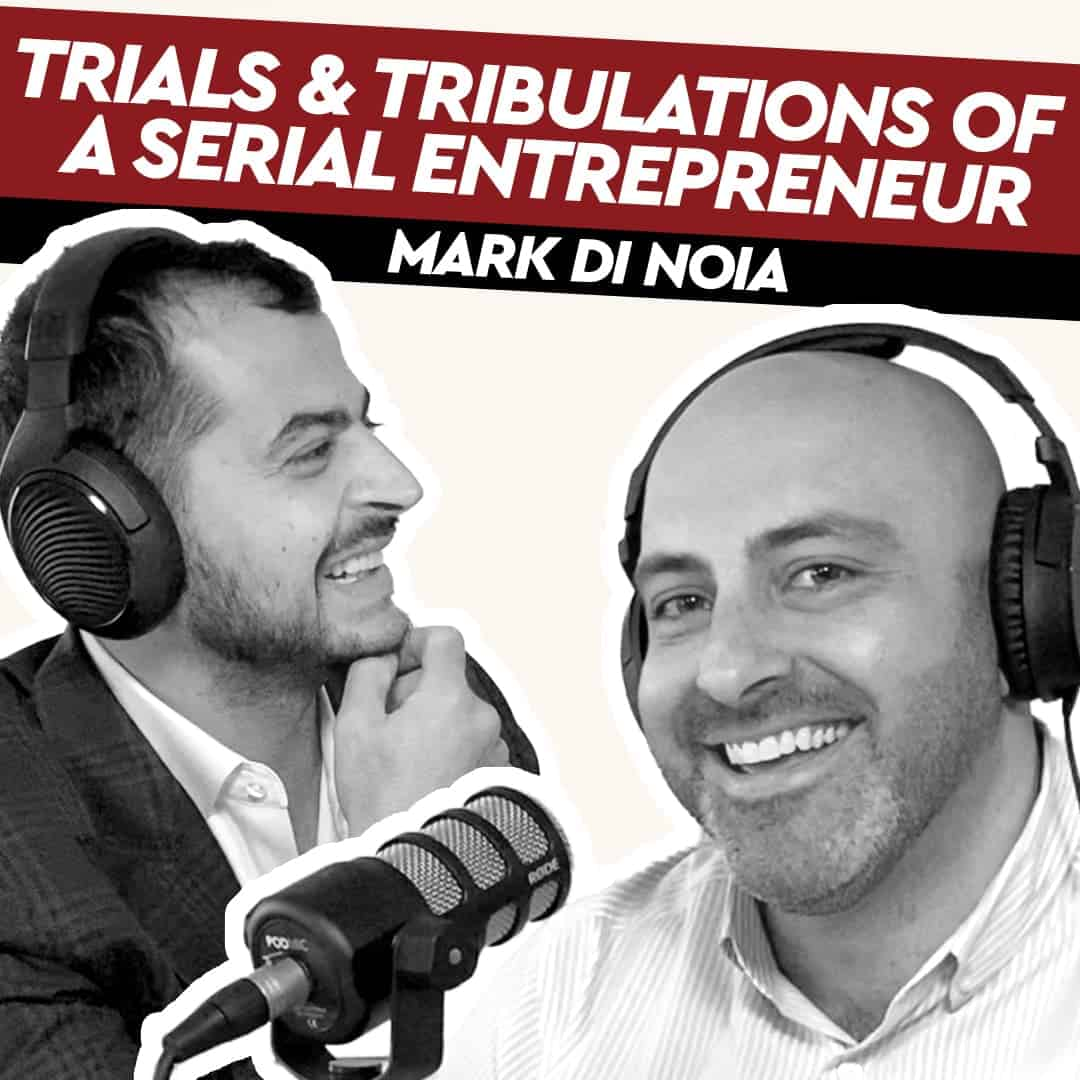 Mark Di Noia – Trials & Tribulations of a Serial Entrepreneur