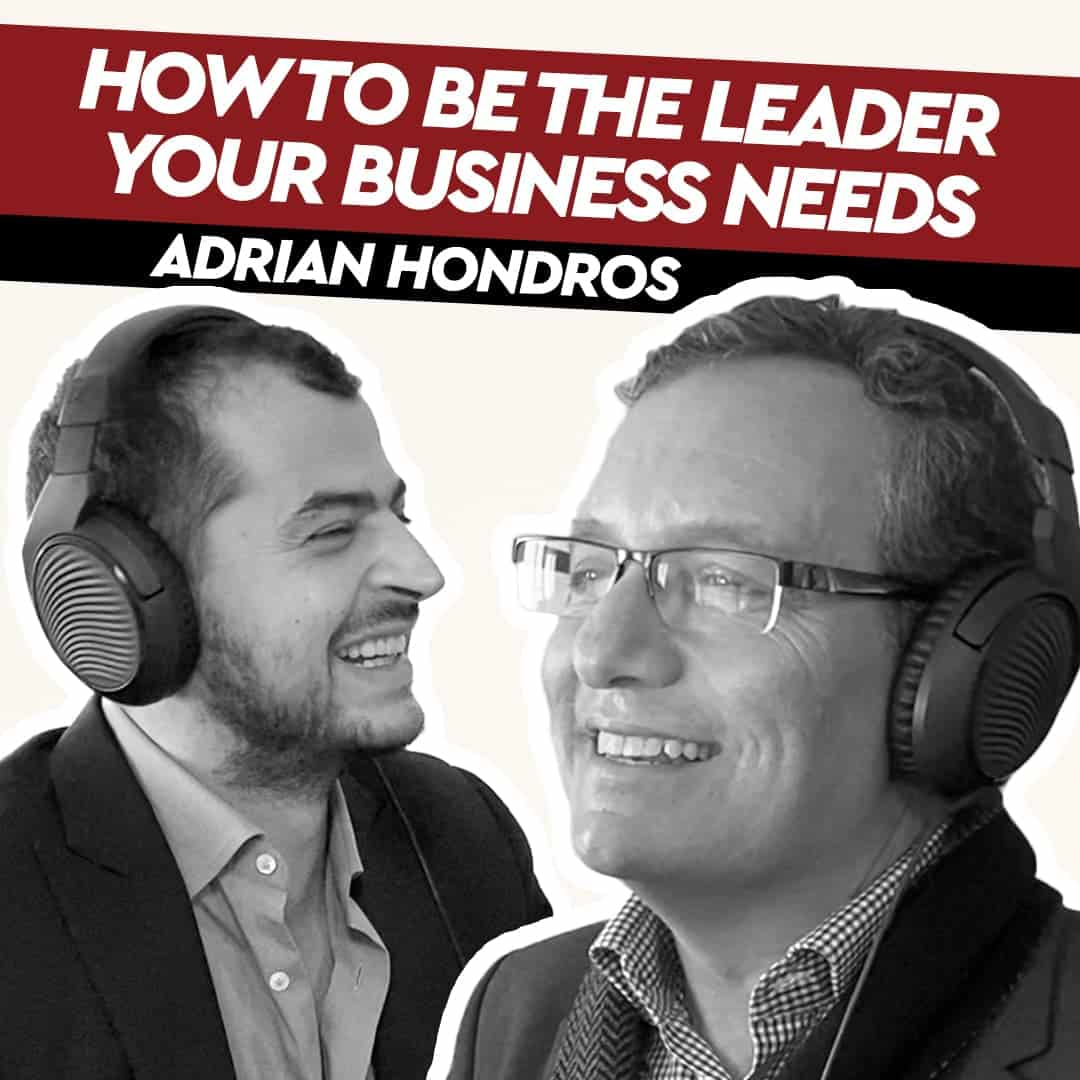 Adrian Hondros – How to be the Leader your Business needs