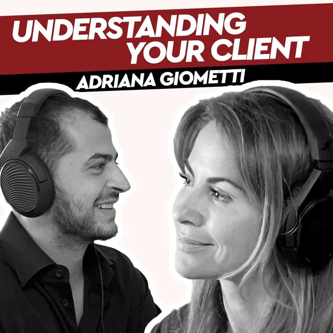 Adriana Giometti – Understanding Your Client