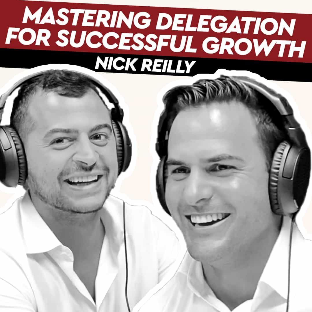 Nick Reilly – Mastering Delegation for Successful Growth