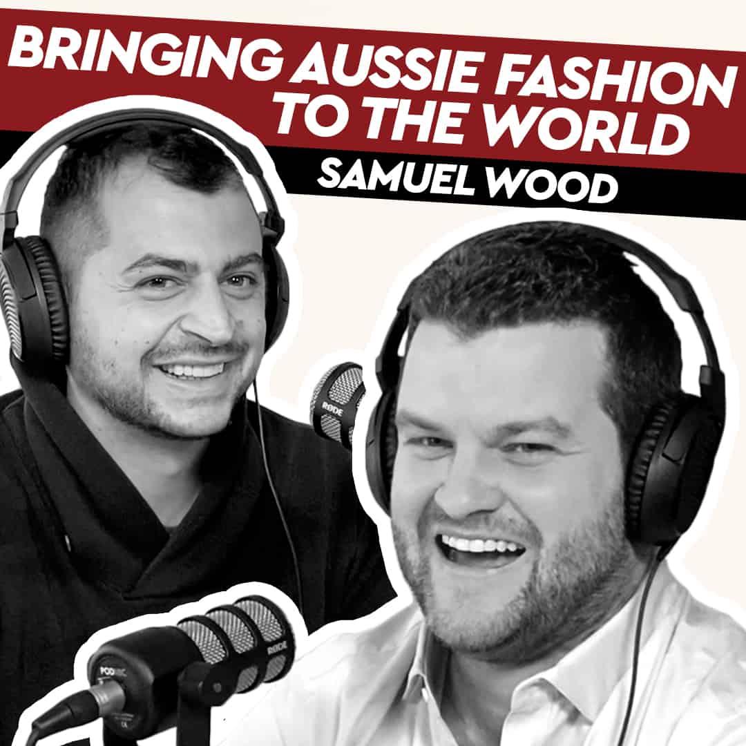 Samuel Wood – Bringing Aussie Fashion to the World